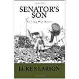 Senator's Son: An Iraq War Novel ~ Luke S Larson