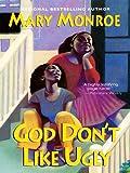 God Don't Like Ugly - Mary Monroe
