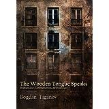 The Wooden Tongue Speaks Romanians: Contradictions & Realities ~ Bogdan Tiganov