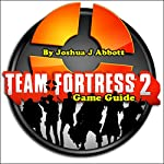 Team Fortress 2 Game Guide | Joshua J. Abbott