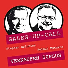 Verkaufen 50plus (Sales-up-Call) Hörbuch von Stephan Heinrich, Helmut Muthers Gesprochen von: Stephan Heinrich, Helmut Muthers