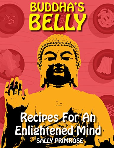 Buddha's Belly: Recipes For An Enlightened Mind by Sally Primrose