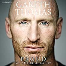 Proud: My Autobiography (       UNABRIDGED) by Gareth Thomas Narrated by Matthew Gravelle