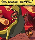 Save Yourself, Mammal!: A Saturday Morning Breakfast Cereal Collection [Paperback] [2011] 1 Ed. Zach Weinersmith