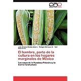 El Hambre, Parte De La Cultura En Los Ho: Los casos de la Huasteca Potosina y la Sierra Tarahumara