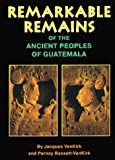 img - for Remarkable Remains Of The Ancient Peoples Of Guatemala by Jacques Van Kirk (1997-09-03) book / textbook / text book