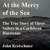 At the Mercy of the Sea: The True Story of Three Sailors in a Caribbean Hurricane (       UNABRIDGED) by John Kretschmer Narrated by Patrick Conn
