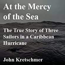 At the Mercy of the Sea: The True Story of Three Sailors in a Caribbean Hurricane Audiobook by John Kretschmer Narrated by Patrick Conn