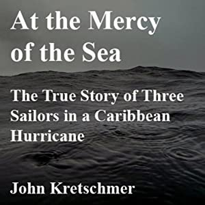At the Mercy of the Sea: The True Story of Three Sailors in a Caribbean Hurricane | [John Kretschmer]