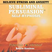 Relieve Stress & Anxiety: A Subliminal/Self-Hypnosis Program (Subliminal Persuasion Self-Hypnosis) | [Barrie Konicov]
