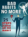 Bad Habits No More: 25 Steps to Break Any Bad Habit (English Edition)