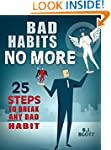 Bad Habits No More: 25 Steps to Break...