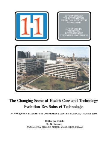 The Changing Scene of Health Care and Technology: Proceedings of the 11th International Congress of Hospital Engineering