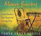 Maeve Binchy Three Great Novels: Scarlet Feather, Tara Road, Evening Class Maeve Binchy