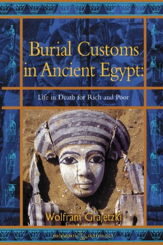 Burial Customs in Ancient Egypt: Life in Death for Rich and Poor (BCP Egyptology) PDF