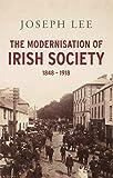 The Modernisation of Irish Society: 1848-1918
