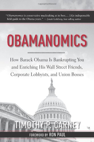 Obamanomics: How Barack Obama Is Bankrupting You and Enriching His Wall Street Friends, Corporate Lobbyists, and Union B