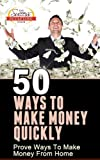 50 Ways To Make Money Quickly - Proven Ways To Make Money From Home