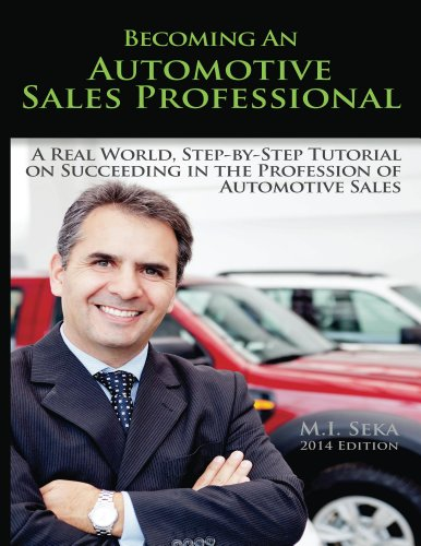 M.I. Seka - Becoming an Automotive Sales Professional: A real world, step-by-step tutorial on achieving success in the Profession of Automotive Sales