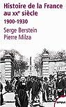 Histoire de la France au XXe siècle. Tome 1 : 1900-1930
