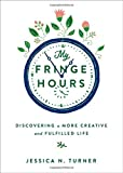 My Fringe Hours: Discovering a More Creative and Fulfilled Life