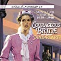 Courageous Bride: Montclair in Wartime, 1939-1946: Brides of Montclair, Book 14 (       UNABRIDGED) by Jane Peart Narrated by Renee Raudman