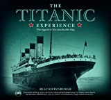 Beau Riffenburgh Titanic Experience: The Legend of the Unsinkable Ship