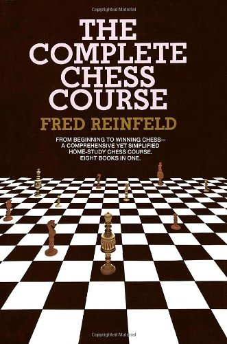 Complete Chess Course: From Beginning to Winning Chess--a Comprehensive Yet Simplified Home-Study Chess Course. Eight Books in One, by Fre