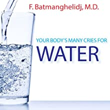 Your Body's Many Cries for Water (       UNABRIDGED) by F. Batmanghelidj Narrated by Michael Page