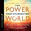 The Power That Changes the World: Creating Eternal Impact in the Here and Now (       UNABRIDGED) by Bill Johnson Narrated by Sean Runnette