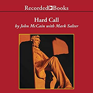 Hard Call: Great Decisions and the Extraordinary People Who Made Them | [John McCain, Mark Salter]