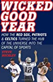 Wicked Good Year: How the Red Sox, Patriots, and Celtics Turned the Hub of the Universe into the Capital of Sports