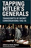 Tapping Hitlers Generals: Transcripts of Secret Conversations, 1942-1945