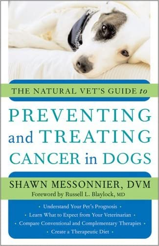 The Natural Vet's Guide to Preventing and Treating Cancer in Dogs (Natural Vets Guide)