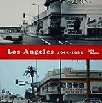 Los Angeles 1955-1985 : Naissance d'u...