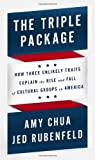img - for The Triple Package: How Three Unlikely Traits Explain the Rise and Fall of Cultural Groups in America book / textbook / text book