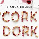 Cork Dork: A Wine-Fueled Adventure Among the Obsessive Sommeliers, Big Bottle Hunters, and Rogue Scientists Who Taught Me to Live for Taste Audiobook by Bianca Bosker Narrated by Bianca Bosker