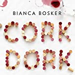 Cork Dork: A Wine-Fueled Adventure Among the Obsessive Sommeliers, Big Bottle Hunters, and Rogue Scientists Who Taught Me to Live for Taste | Bianca Bosker