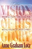 The Vision of His Glory: Finding Hope Through the Revelation of Jesus Christ