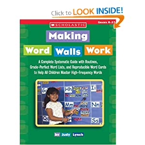 Making Word Walls Work: A Complete, Systematic Guide With Routines, Grade-Perfect Word Lists, and Reproducible Word Cards to Help All Children Master High-Frequency Words