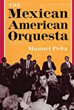 img - for By Manuel Pe? a The Mexican American Orquesta: Music, Culture, and the Dialectic of Conflict (1st Printing) book / textbook / text book