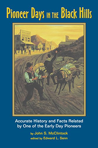 Pioneer Days in the Black Hills: Accurate History and Facts Related By One of the Early Day Pioneers