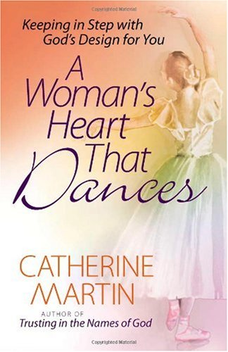Image for A Woman's Heart That Dances: Keeping in Step with God's Design for You