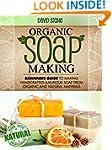 Organic Soap Making: Beginners Guide...