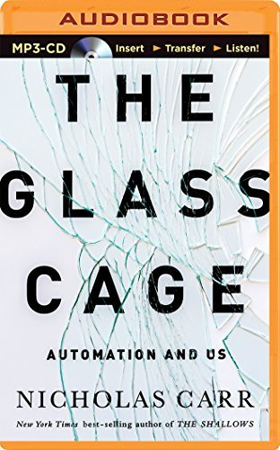 The Glass Cage: Automation and Us by Nicholas Carr (2014-09-29)