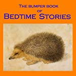 The Bumper Book of Bedtime Stories: Classic Tales for Children | Mary E. Wilkins-Freeman,Frank R. Stockton,Johnny Gruelle,Frances Browne,Edith Nesbit