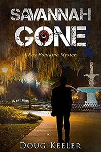 Savannah Gone: A Ray Fontaine Mystery by Doug Keeler ebook deal