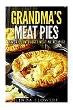 Grandma's Meat Pies: Savory, Low-Budget Meat Pie Recipes! (Farmhouse Favorites)