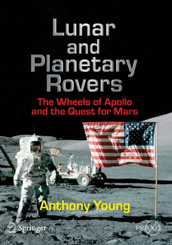 Lunar And Planetary Rovers: The Wheels Of Apollo And The Quest For Mars (Springer Praxis Books / Space Exploration)