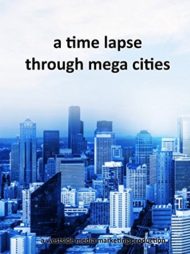 A time lapse trip through mega cities